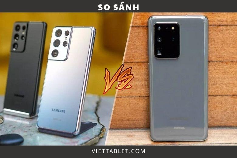 So sánh Samsung Galaxy S21 Ultra 5G và Samsung Galaxy S20 Ultra