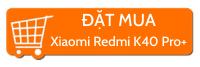 đặt mua Xiaomi redmi K40 pro plus